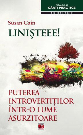 Linişteee!  - puterea introvertiţilor într-o lume asurzitoare