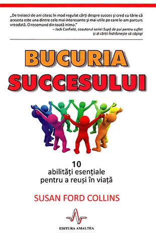 Bucuria succesului  - 10 abilităţi esenţiale pentru a reuşi în viaţă