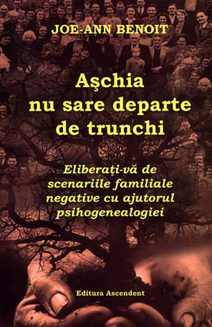 Aşchia nu sare departe de trunchi  - eliberaţi-vă de scenariile familiale negative cu ajutorul psihogenealogiei