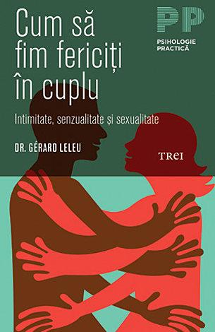 Cum să fim fericiţi în cuplu  - intimitate, senzualitate şi sexualitate