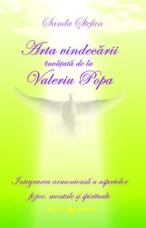 Arta vindecării învăţată de la Valeriu Popa  - integrarea armonioasă a aspectelor fizice, mentale şi spirituale