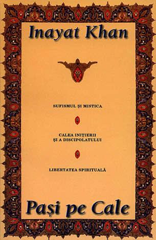 Paşi pe Cale  - sufismul şi mistica - calea iniţierii şi a discipolatului - libertatea spirituală