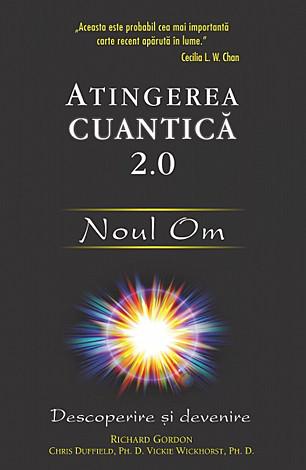 Atingerea cuantică 2.0  - Noul Om - descoperire şi devenire