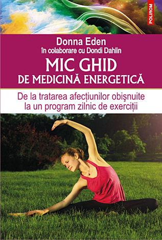 Mic ghid de medicină energetică  - de la tratarea afecţiunilor obişnuite la un program zilnic de exerciţii