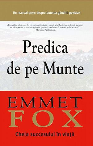 Predica de pe munte  - cheia succesului în viaţă: Un manual etern despre puterea gândirii pozitive