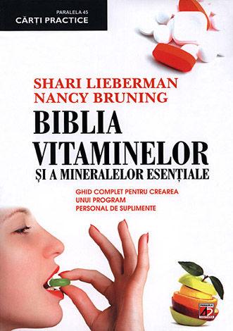 Biblia vitaminelor şi a elementelor esenţiale  - ghid complet pentru crearea unui program personal de suplimente