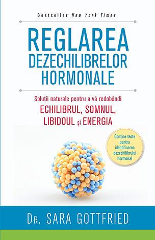 Reglarea dezechilibrelor hormonale  - soluţii naturale pentru a vă redobândi echilibrul, somnul, libidoul şi energia