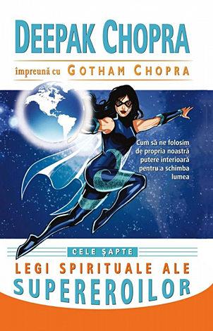 Cele şapte legi spirituale ale supereroilor  - cum să ne folosim de propria noastră putere interioară pentru a schimba lumea