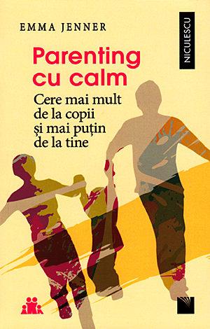 Parenting cu calm  - cere mai mult de la copii şi mai puţin de la tine