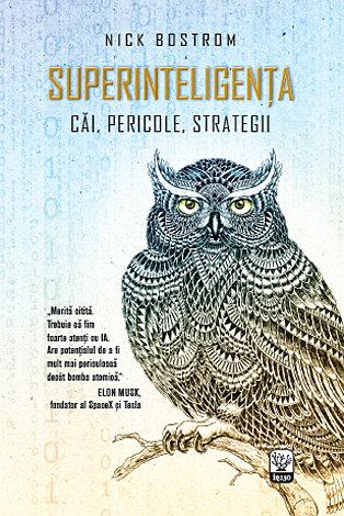 Superinteligenţa  - căi, pericole, strategii