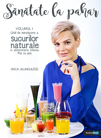 Sănătate la pahar - vol. I  - ghid de introducere a sucurilor naturale în alimentaţia zilnică. pas cu pas