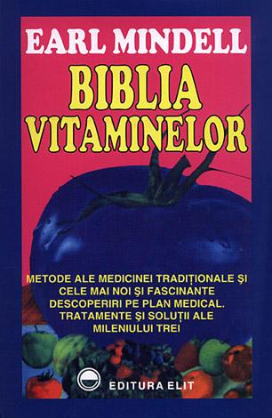 Biblia vitaminelor  - metode ale medicinei tradiţionale şi cele mai noi şi fascinante descoperiri pe plan medical. Tratamente şi soluţii ale mileniului trei