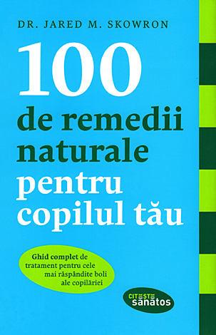 100 de remedii naturale pentru copilul tău  - ghid complet de tratament pentru cele mai răspândite boli ale copilăriei