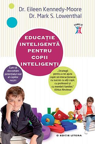 Educaţie inteligentă pentru copii inteligenţi  - cum să dezvoltăm potenţialul real al copiilor noştri