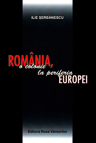 România, o colonie la periferia Europei