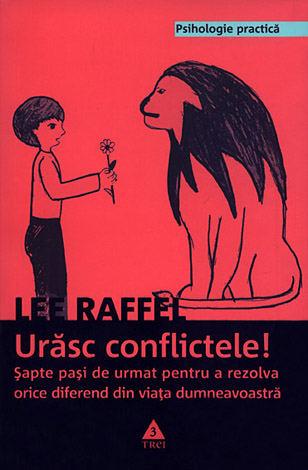 Urăsc conflictele!  - şapte paşi de urmat pentru a rezolva orice diferend din viaţa dumneavoastră