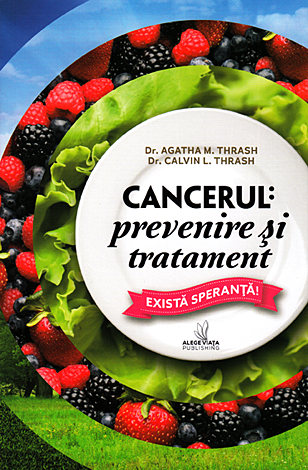 Cancerul: prevenire şi tratament  - există speranţă!