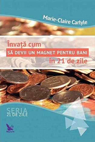Învaţă cum să devii un magnet pentru bani în 21 de zile