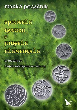 Spiritele naturii şi fiinţele elementale  - să lucrăm cu fiinţele inteligente din natură