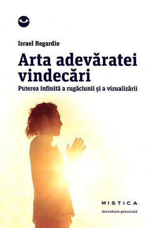 Arta adevăratei vindecări  - puterea infinită a rugăciunii şi a vizualizării