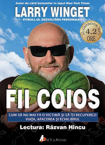 Fii coios - CD  - cum să nu mai fii o victimă şi să îţi recuperezi viaţa, afacerea şi echilibrul - audiobook MP3 4.2 ore
