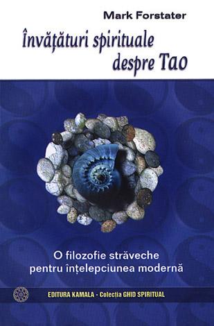 Învăţături spirituale despre Tao  - o filozofie străveche pentru înţelepciunea modernă