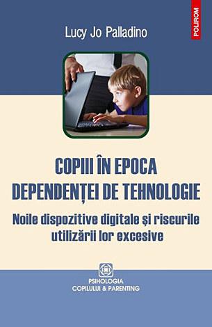Copiii în epoca dependenţei de tehnologie  - noile dispozitive digitale şi riscurile utilizării lor excesive