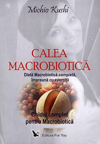 Calea macrobiotică  - ghid complet pentru macrobiotică