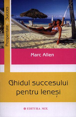 Ghidul succesului pentru leneşi  - manifestul unui leneş pentru bogăţie şi împlinire