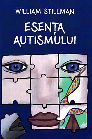 Esenţa autismului  - dezvăluirea secretelor spirituale ale cunoscătorilor inimii omeneşti – o perspectivă dincolo de etichetări