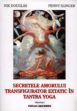 Secretele amorului transfigurator extatic în tantra yoga - vol. 1  - alchimia sublimării perfecte a energiei sexuale