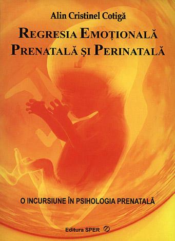O incursiune în psihologia prenatală - vol. 2  - regresia emoţională prenatală şi perinatală