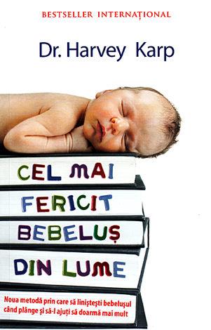 Cel mai fericit bebeluş din lume  - noua metodă prin care să linişteşti bebeluşul când plânge şi să-l ajuţi să doarmă mai mult