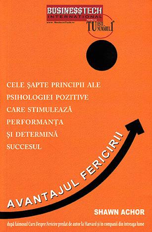Avantajul fericirii  - cele şapte principii ale psihologiei pozitive care stimulează performanţa şi determină succesul