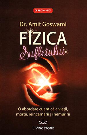 Fizica sufletului  - o abordare cuantică a vieţii, morţii, reîncarnării şi nemuririi