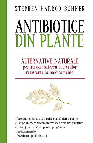 Antibiotice din plante (ediţie mare)  - alternative naturale pentru combaterea bacteriilor rezistente la medicamente