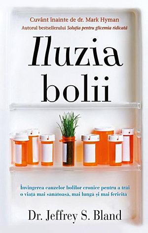 Iluzia bolii  - învingerea cauzelor bolilor cronice pentru a trăi o viaţă mai sănătoasă, mai lungă şi mai fericită