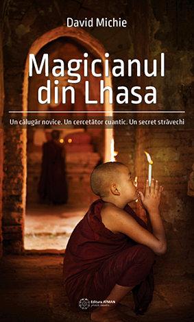 Magicianul din Lhasa  - Un călugăr novice. Un cercetător cuantic. Un secret străvechi.