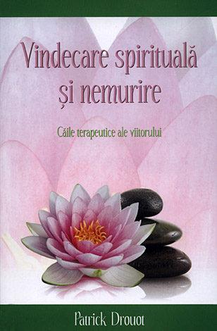 Vindecare spirituală şi nemurire  - căile terapeutice ale viitorului