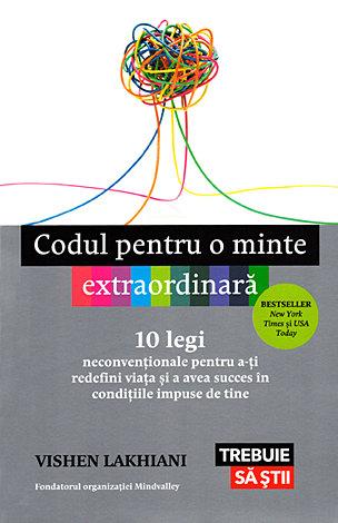 Codul pentru o minte extraordinară  - 10 legi neconvenționale pentru a-ți redefini viața şi a avea succes în condițiile impuse de tine