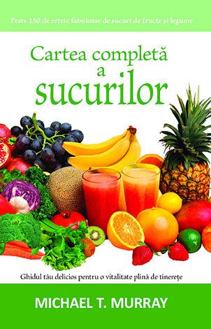 Cartea completă a sucurilor  - ghidul tău delicios pentru o vitalitate plină de tinereţe
