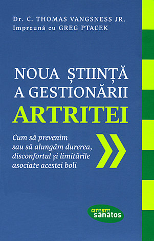 Noua ştiinţă a gestionării artritei  - cum să prevenim sau să alungăm durerea, disconfortul şi limitările asociate acestei boli