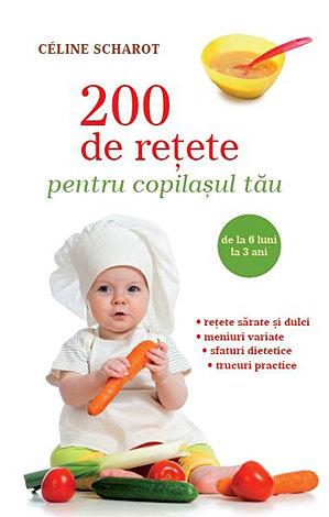 200 de reţete pentru copilaşul tău  - de la 6 luni la 3 ani