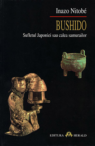 Bushido  - sufletul Japoniei sau calea samurailor