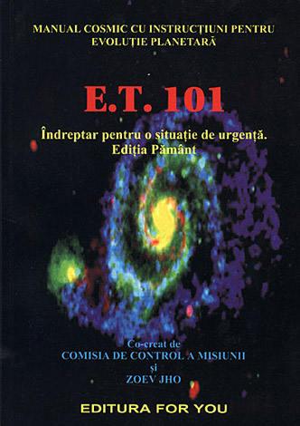 E.T. 101  - manualul cosmic cu instrucţiuni pentru evoluţie planetară
