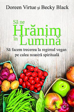 Să ne hrănim în lumină  - să facem trecerea la regimul vegan pe calea noastră spirituală
