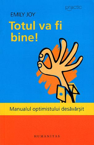 Totul va fi bine!  - manualul optimistului desăvârşit
