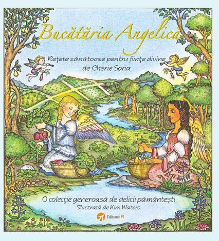 Bucătăria angelică  - reţete sănătoase pentru fiinţe divine