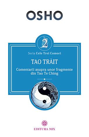 Tao trăit  - comentarii asupra unor fragmente din Tao Te Ching
