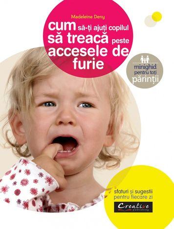 Cum să-ţi ajuţi copilul să trecă peste accesele de furie